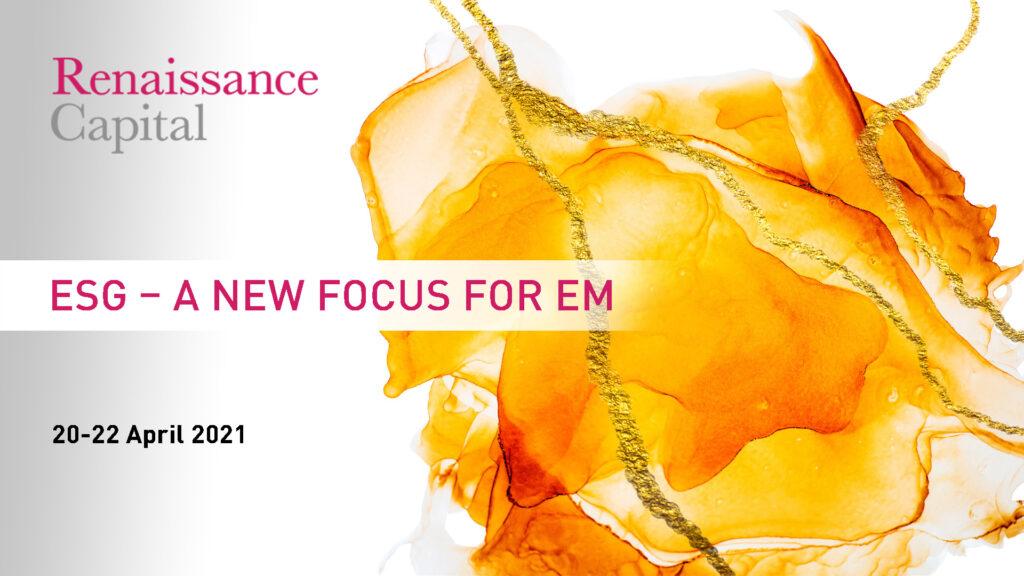 Renaissance Capital's ESG – A New Focus for EM Conference 20-22 April 2021